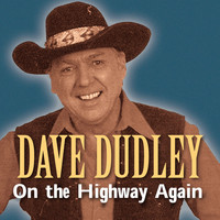 Dave Dudley - On the Highway Again