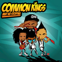 Common Kings - Ain't No Stopping