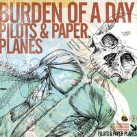Burden Of A Day - Pilots & Paper Planes