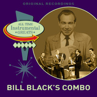 Bill Black's Combo - All Time Instrumental Greats