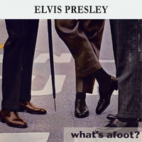 Elvis Presley - What's afoot ?