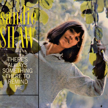 Sandie Shaw - There's Always Something There to Remind Me