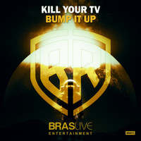 Kill Your TV - Bump It Up