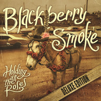 Blackberry Smoke - Holding All The Roses (Deluxe Edition [Explicit])