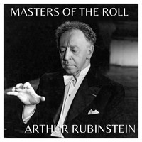 Artur Rubinstein - The Masters of the Roll – Artur Rubinstein