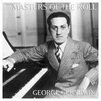 George Gershwin - The Masters of the Roll – George Gershwin