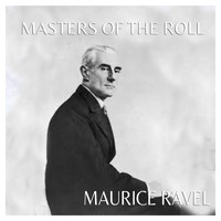 Maurice Ravel - The Masters of the Roll - Maurice Ravel