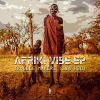 Trouble Makers - Afriki Vibe EP