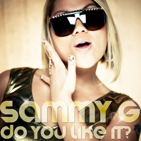 Sammy G - Do You Like It