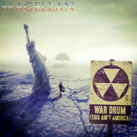Magellan - War Drum (This Ain't America)