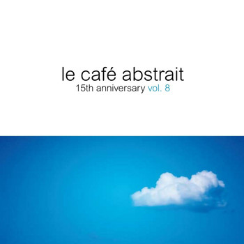 Various Artists - Le café abstrait, Vol. 8 - 15th Anniversary (Compiled By Raphael Marionneau)