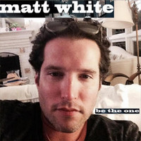 Matt White - Be the One