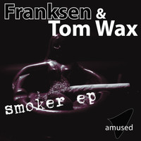 Franksen & Tom Wax - Smoker EP