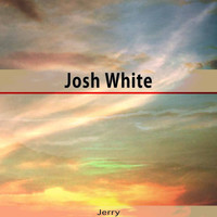 Josh White - Jerry