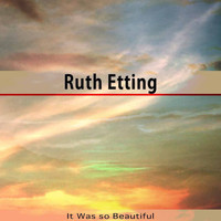 Ruth Etting - It Was so Beautiful