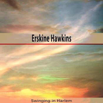 ERSKINE HAWKINS - Swinging in Harlem