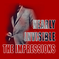 The Impressions - Nearly Invisible