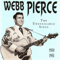 Webb Pierce - The Unavailable Sides 1950-1951
