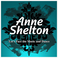 Anne Shelton - Let's Face the Music and Dance