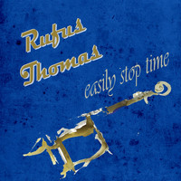 Rufus Thomas - Easily Stop Time