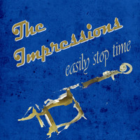The Impressions - Easily Stop Time
