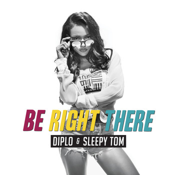 Diplo, Sleepy Tom / - Be Right There
