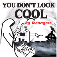 Teenagers - You Don't Look Cool