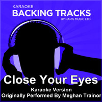 Paris Music - Close Your Eyes (Originally Performed By Meghan Trainor) [Karaoke Version]