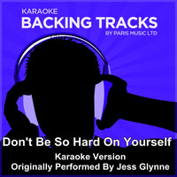 Paris Music - Don't Be so Hard On Yourself (Originally Performed By Jess Glynne) [Karaoke Version]