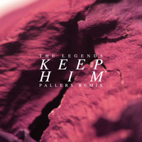 The Legends - Keep Him (Pallers Remix)
