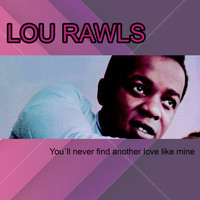 Lou Rawls - You´ll never find another love like mine