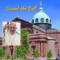 Cathedral Basilica Choir, Cathedral Basilica Chamber Orchestra & Zach Hemenway - Sound the Bell: Official Music Keepsake for Pope Francis' 1st US Visit