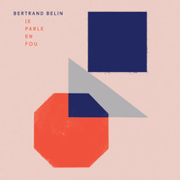 Bertrand Belin - Je parle en fou - Single