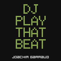 Joachim Garraud - DJ Play That Beat (Radio Edit)