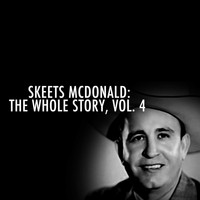 Skeets McDonald - Skeets Mcdonald: The Whole Story, Vol. 4