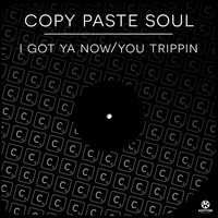 Copy Paste Soul - I Got Ya Now / You Trippin