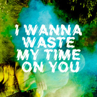 The Crookes - I Wanna Waste My Time on You - Single