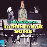 Trance - Gi Him Back Some - Single