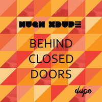Hugh XDupe - Behind Closed Doors
