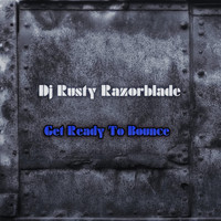 DJ Rusty Razorblade - Get Ready to Bounce