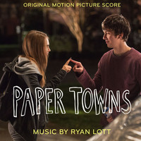 Ryan Lott - Paper Towns (Original Motion Picture Score)
