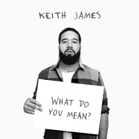Keith James - What Do You Mean?