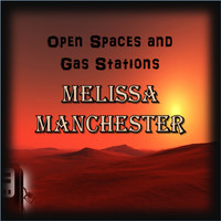 Melissa Manchester - Open Spaces and Gas Stations