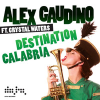 Alex Gaudino Feat. Crystal Waters - Destination Calabria (Radio Edit) [feat. Crystal Waters]