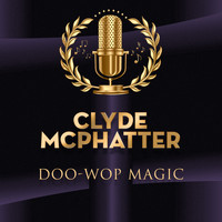 Clyde McPhatter - Doo-Wop Magic