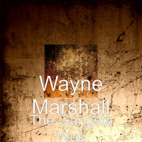 Wayne Marshall - The Gangsta Wuk