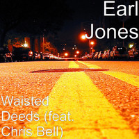 Chris Bell - Waisted Deeds (feat. Chris Bell)