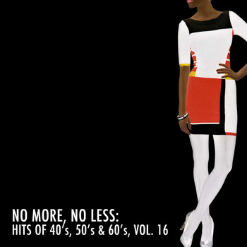 Various Artists - No More, No Less: Hits of 40's, 50's & 60's, Vol. 16