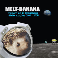 Melt-Banana - Return of 13 Hedgehogs (Mxbx Singles 2000-2009)