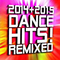 Ultimate Dance Hits - 2014 + 2015 Dance Hits Remixed